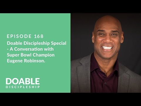 Episode 168: Doable Discipleship Special - A Conversation with Super Bowl Champion Eugene Robinson