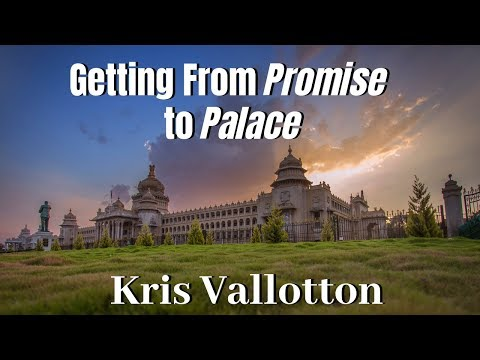 Kris Vallotton: Getting From Promise to Palace Thru Process