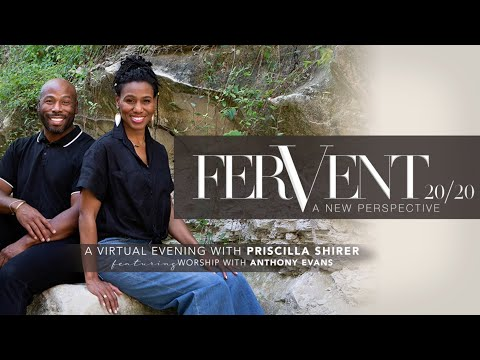 Fervent 20/20 with Priscilla Shirer and Anthony Evans
