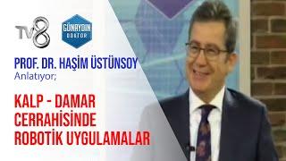 Prof. Dr. Haşim Üstünsoy – Kalp - Damar Cerrahisinde Robotik Uygulamalar | TV8 – Günaydın Doktor
