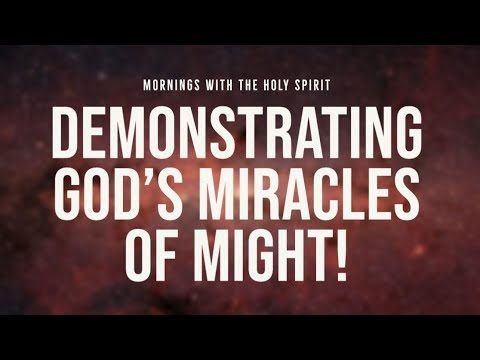 Demonstrating God's Miracles of Might! (Prophetic Prayer & Intercession)