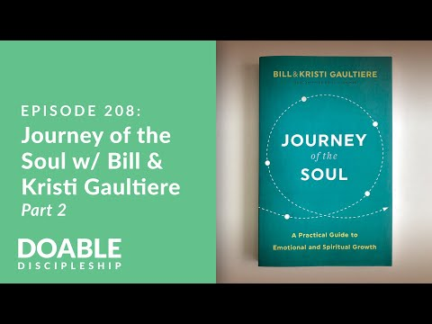 Episode 208: Journey of the Soul with Bill and Kristi Gaultiere, Part 2