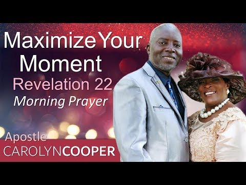 MAXIMIZE YOUR MOMENT - REVELATION - MORNING PRAYER  APOSTLE CAROLYN COOPER (PASTOR SEAN'S MENTOR)