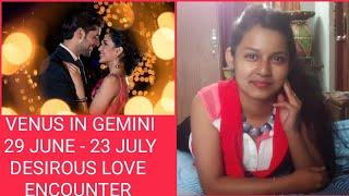 VENUS IN GEMINI 29 JUNE - 23 JULY - DESIROUS LOVE ENCOUNTER