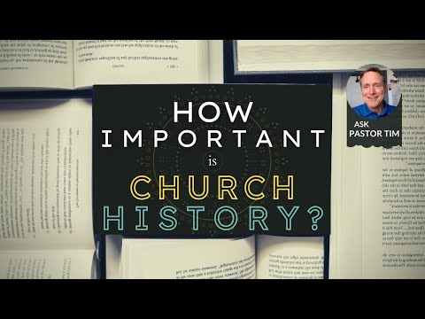 How important is church History?