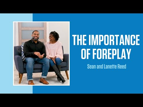 The Importance of Foreplay  Sean and Lanette Reed