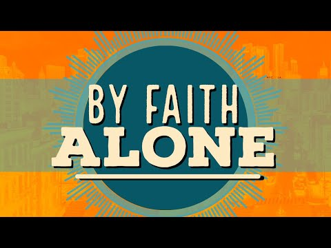By Faith Alone Pt. 1 - Pastor John-Mark Bartlett