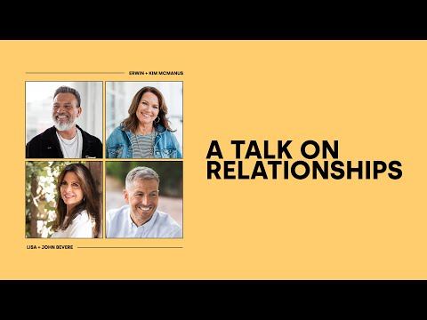 A Talk on Relationships - Erwin + Kim McManus with Special Guest John + Lisa Bevere