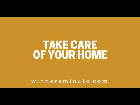Take Care of Your Home // The Winner's Minute With Mac Hammond
