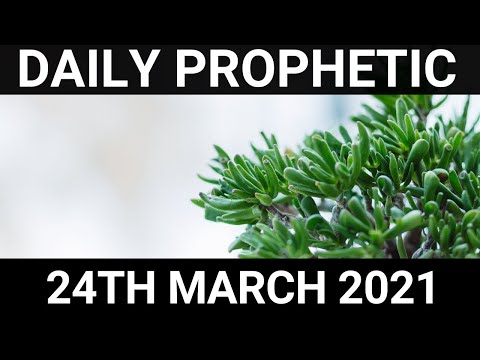 Daily Prophetic 24 March 2021 7 of 7