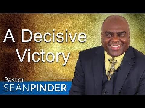A DECISIVE VICTORY - BIBLE PREACHING  PASTOR SEAN PINDER