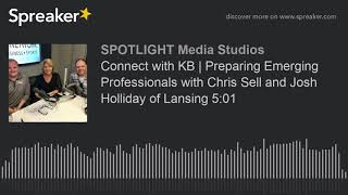 Connect with KB | Preparing Emerging Professionals with Chris Sell and Josh Holliday of Lansing 5:01