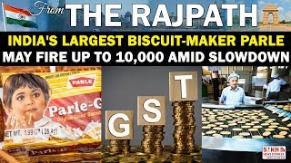 India's Largest Biscuit-Maker Parle May Fire Up To 10,000 Amid Slowdown || FROM THE RAJPATH|| SNE