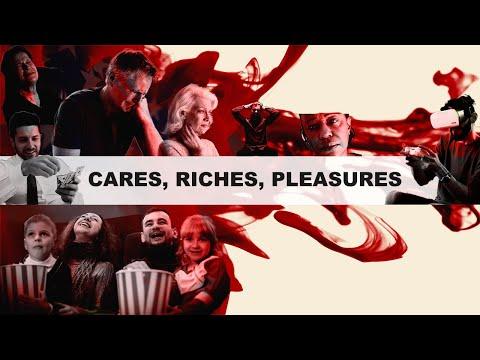 Cares, Riches, Pleasures!