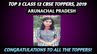 Toppers Of Arunachal Pradesh In Class 12 CBSE, 2019 || Top 3 Toppers In CBSE Class 12