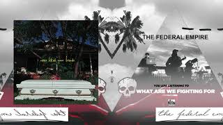 THE FEDERAL EMPIRE - What Are We Fighting For