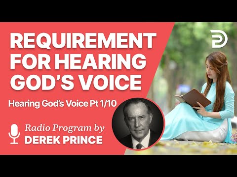 Hearing Gods Voice Pt 1 of 10 - God's Unvarying Requirement - Derek Prince