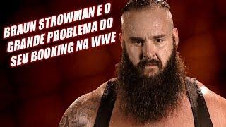 A WWE CRIOU UM GRANDE PROBLEMA PARA BRAUN STROWMAN