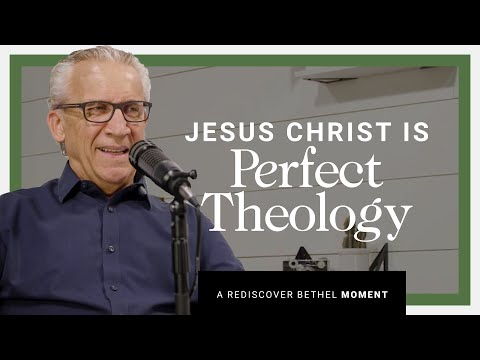 Bill Johnson: Jesus Christ is Perfect Theology  Rediscover Bethel