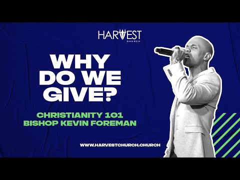 Christianity 101 - Why Do We Give? - Bishop Kevin Foreman