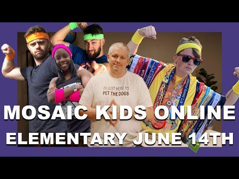 MOSAIC KIDS ONLINE  ELEMENTARY  JUNE 14TH