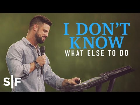 I Don't Know What Else To Do  Steven Furtick