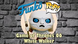 Game of Thrones White Walker Funko Pop unboxing (Game of Thrones 06)