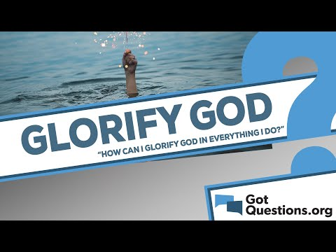 How can I glorify God in everything I do?
