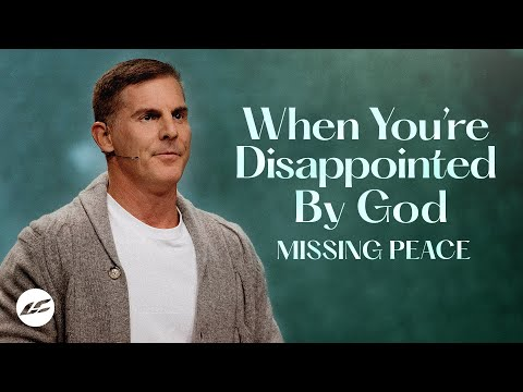 When Youre Disappointed by God - Missing Peace Part 4