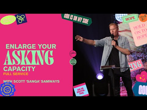 Enlarge Your Asking Capacity  Scott 'Sanga' Samways  Hillsong Church Online