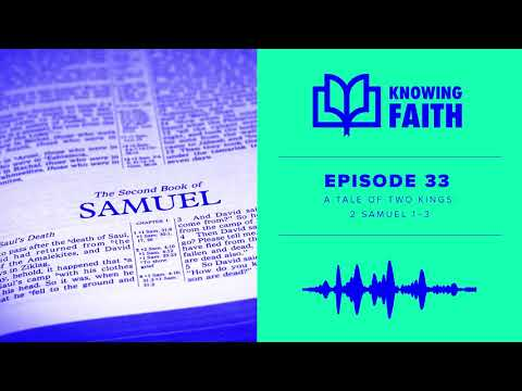 A Tale of Two Kings (Ep. 33)  Knowing Faith Podcast