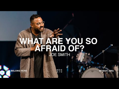 What Are You So Afraid Of?  Joe Smith - Mosaic