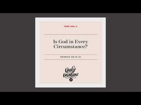 Is God in Every Circumstance?  Daily Devotional