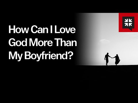 How Can I Love God More Than My Boyfriend? // Ask Pastor John