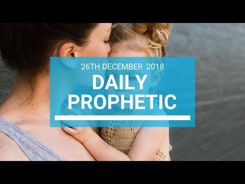 Daily prophetic 26 December 2018