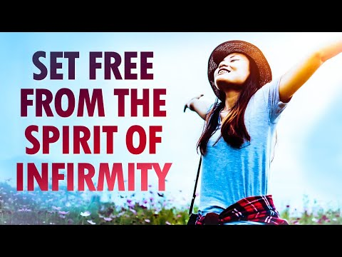 Set FREE from the Spirit of INFIRMITY