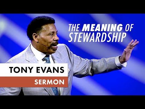 The Meaning of Stewardship - Tony Evans Sermon
