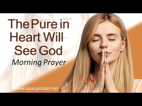 MATTHEW 5 - THE PURE IN HEART WILL SEE GOD - MORNING PRAYER (video)
