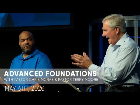 Advanced Foundations  Pastor Chris McRae & Pastor Terry Moore  May 6th, 2020  Sojourn Church