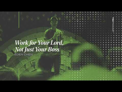 Eden Chen  Work for Your Lord, Not Just Your Boss  TGC Podcast