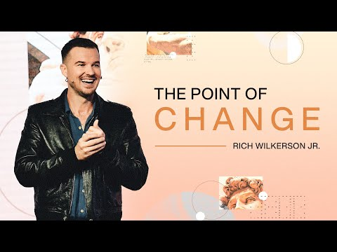 The Point of Change  Changes  Rich Wilkerson Jr.