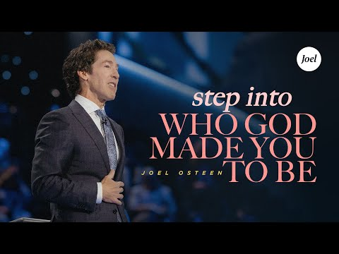 Step Into Who God Made You To Be - Joel Osteen