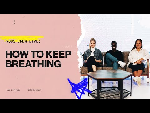 HOW TO KEEP BREATHING  VOUS CREW LIVE