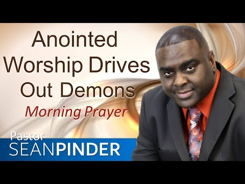 ANOINTED WORSHIP DRIVES OUT DEMONS - MORNING PRAYER  PASTOR SEAN PINDER