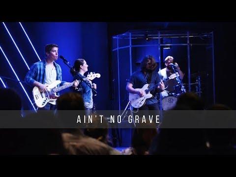 Ain't No Grave  4.7.19