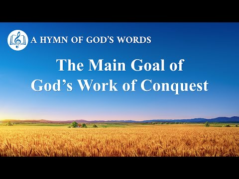 2020 English Gospel Song  The Main Goal of Gods Work of Conquest