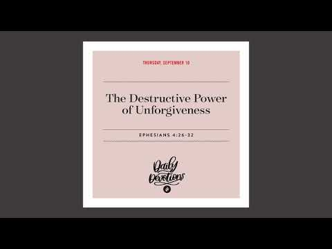 The Destructive Power of Unforgiveness  Daily Devotional