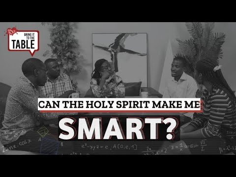 Bring It To The Table  EPISODE 21: Can the Holy Spirit make me smart?