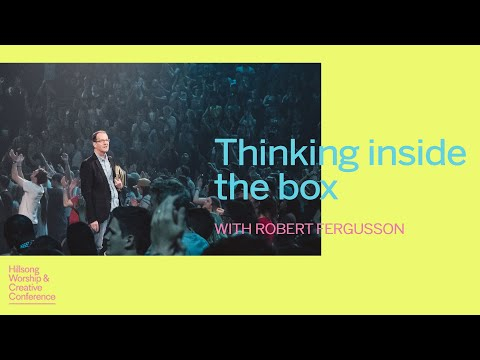 Thinking Inside The Box  Robert Fergusson  Hillsong Worship & Creative Conference 2017