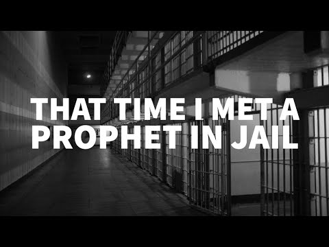 That Time I Met a Prophet in Jail